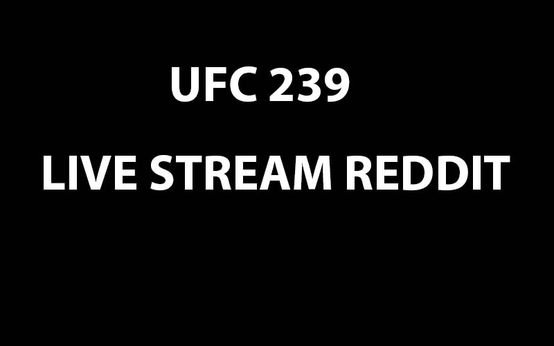 Ways To Watch UFC 239 Live Stream Reddit Online MMA Fight